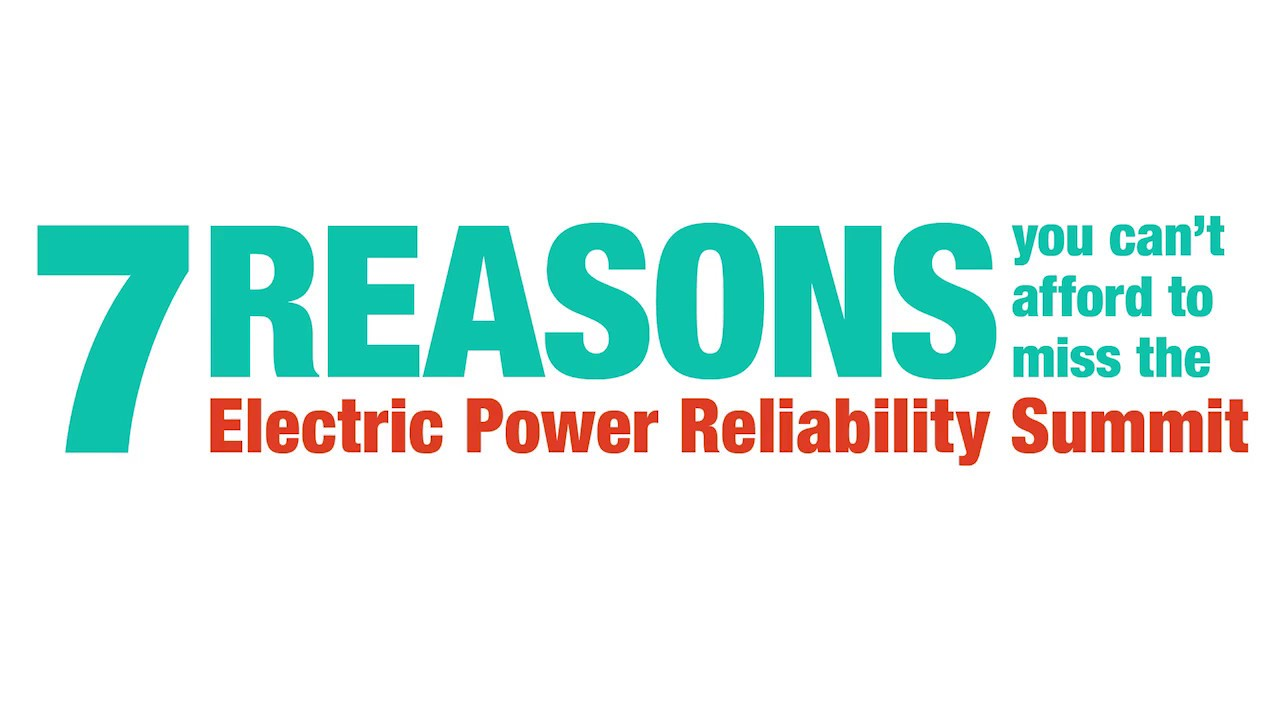 7 reasons you can't afford to miss the Electric Power Reliability Summit