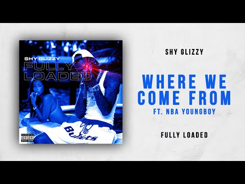 Shy Glizzy - Where We Come From Ft. NBA YoungBoy (Fully Loaded)