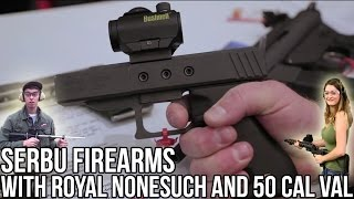 Serbu Firearms With 50 Cal Val and Royal Nonesuch | SHOT 2017