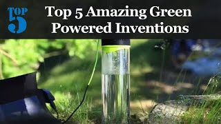 Top 5 Amazing Green Powered Inventions