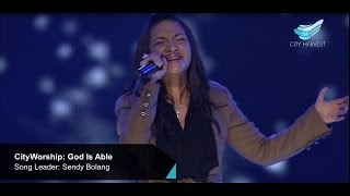 CityWorship: God Is Able (Hillsong) // Sendy Bolang @ City Harvest Church