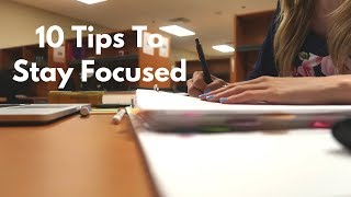 How to Stay Focused - 10 Tips I use Every Day