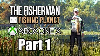 The Fisherman: Fishing Planet (2019) XBOX ONE X Gameplay Walkthrough Part 1 (No Commentary)