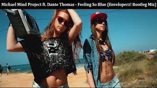 Michael Mind Project feat. Dante Thomas - Feeling So Blue (Enveloperz! Bootleg Mix)