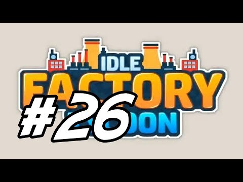 "Idle Factory Tycoon - 25 - ""Getting Into Oil"""