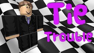 Tie Trouble - A ROBLOX Machinima
