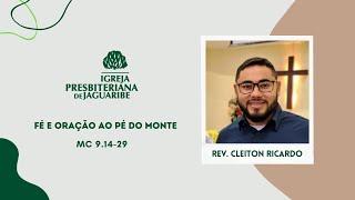 Fé e oração ao pé do Monte | Mc 9.14-29 | Rev. Cleiton Ricardo (IPJaguaribe)