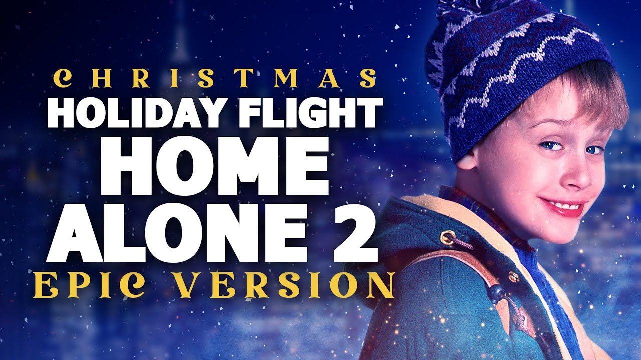 Holiday Flight (Home Alone 2) - Epic Version | Christmas Songs - YouTube