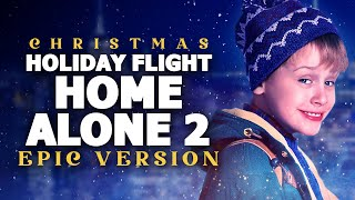 Holiday Flight (Home Alone 2) - Epic Version | Christmas Songs