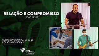 Relação e Compromisso - Culto Devocional - IP Altiplano - 18/07