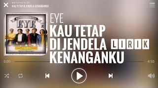 Eye - Kau Tetap Di Jendela Kenanganku [Lirik]