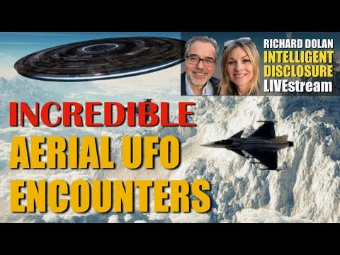 Incredible Aerial UFO Encounters. Richard Dolan Intelligent Disclosure.