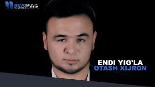 Otash Xijron - Endi yig