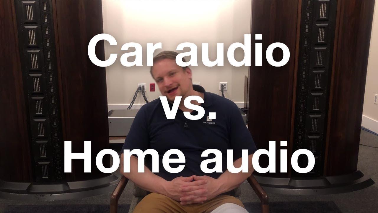 Car audio vs. home audio
