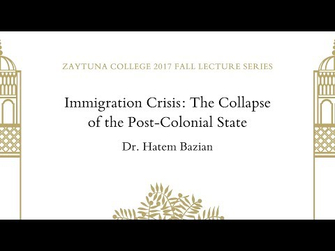 Immigration Crisis: The Collapse of the Post-Colonial State | Dr. Hatem Bazian
