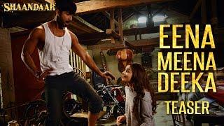 Shaandaar - Eena Meena Deeka | Teaser | Mikey McCleary Mix | Shahid Kapoor & Alia Bhatt