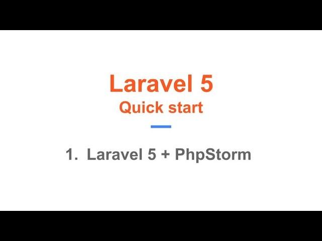 1. Laravel 5 Quick Start. Laravel + PhpStorm