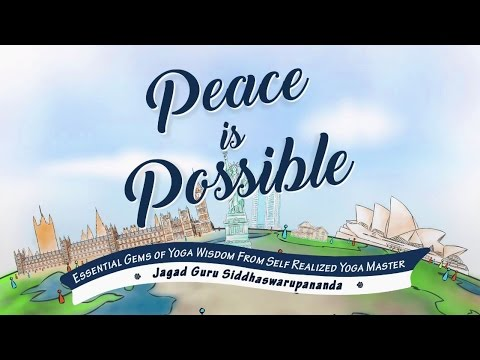 Peace Is Possible | Jagad Guru Siddhaswarupananda Paramahamsa