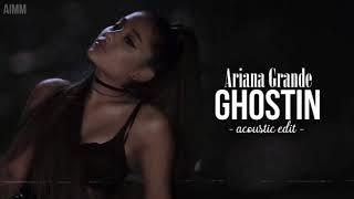 Ariana Grande - ghostin (Acoustic Edit)