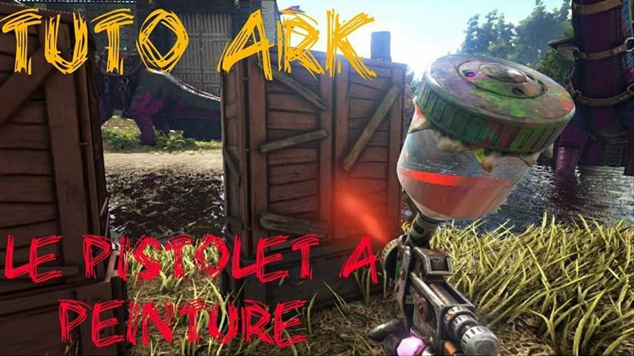 Tuto Ark Comment Utiliser Le Pistolet A Peinture