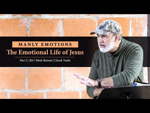The Emotional Life of Jesus: An Overview (Part 2) - Chuck Vuolo