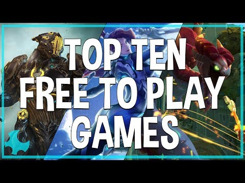 Top Ten Free To Play Games You Should Be Playing RIGHT NOW! (2017)