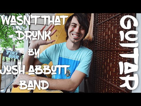 Wasn't That Drunk by Josh Abbott Band Guitar Tutorial! (Easy!)
