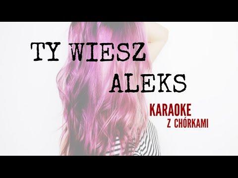 Aleks - Ty wiesz KARAOKE (wersja z chórkami)