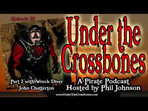 Pirate Shipwreck Diver John Chatterton Part 2 on Under The Crossbones Pirate Podcast