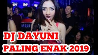 DJ DAYUNI PALING ENAK 2019 / DJ PALING LARIS PALING TOP / DJ TERBARU