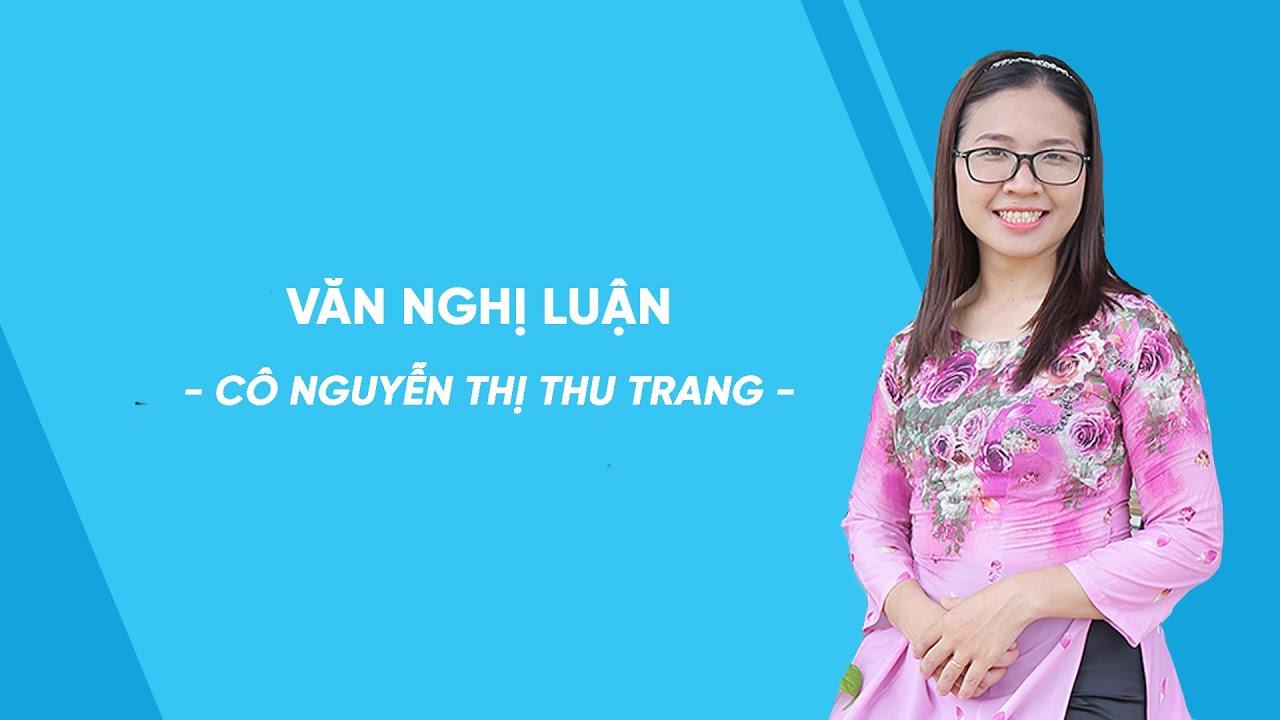 Văn nghị luận - Ngữ văn lớp 8 - Cô Nguyễn Thị Thu Trang - HOCMAI