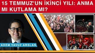Anma mı kutlama mı? 15 Temmuz'un ikinci yılı - Adem Yavuz Arslan