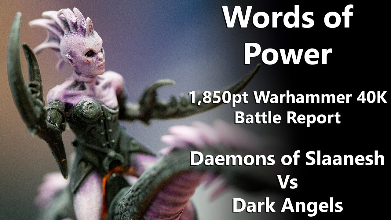 Words of Power - 1,850pt Warhammer 40K Battle Report - Slaanesh Vs Dark  Angels