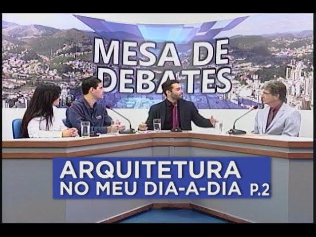 A ARQUITETURA NO COTIDIANO     MESA DE DEBATES 14.06 - PARTE 2
