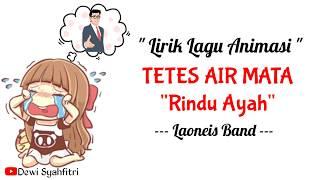 Download Lirik Tetes Air Mata - Laoneis Band | Versi Animasi | Rindu Ayah