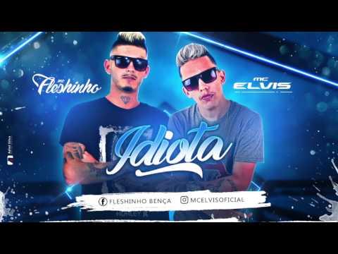 MC ELVIS E MC FLESHINHO - IDIOTA - MÚSICA NOVA - YouTube