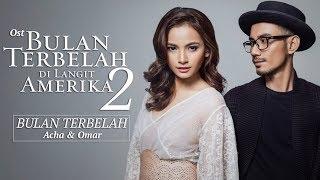 Download Acha Septriasa feat. Omar - Bulan Terbelah   Ost. Bulan Terbelah Di Langit Amerika 2