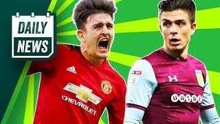 TRANSFER NEWS: Maguire to Man United, Chelsea bid BIG for Bilbao's Kepa, Grealish to Spurs + more!