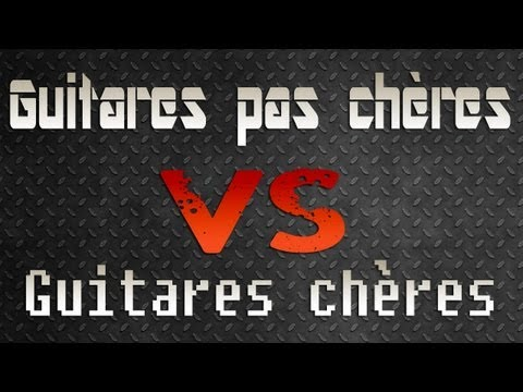 Guitares pas chères VS guitares chères GUITAR BATTLE - Neogeofanatic