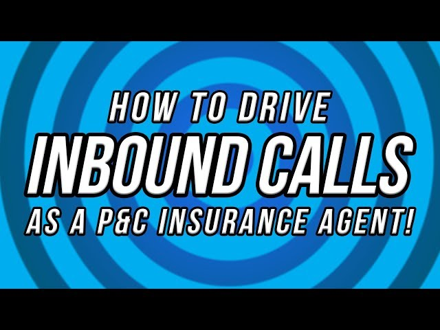How To Drive Inbound Calls As A P&C Insurance Agent!