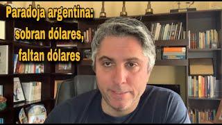 Paradoja argentina: sobran dólares, pero faltan dólares