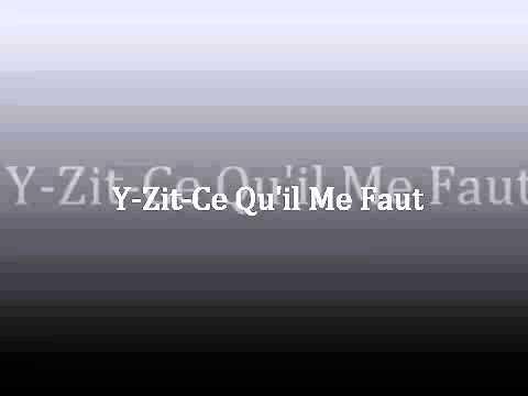 Y-zit-Ce Qu_ il Me Faut.flv