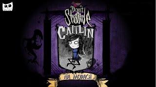 Don`t Starve na modach - Caitlin the Ophelia