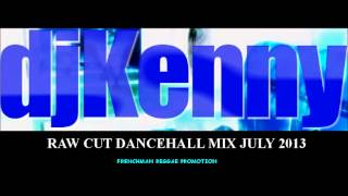 DJ KENNY RAW CUT DANCEHALL MIX JULY 2013