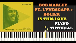 Bob Marley ft. Lvndscape + Bolier - Is This Love (Remix) (Piano Tutorial With Synthesia)~