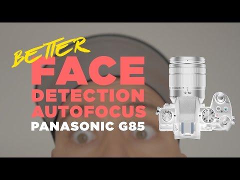 Panasonic G85 Better Face Detection Autofocus