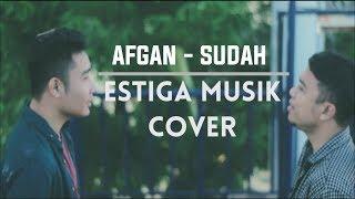 AFGAN - SUDAH (ESTIGA MUSIK COVER)