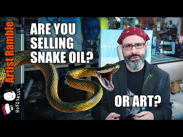 Are You Selling Snake Oil Or Art?