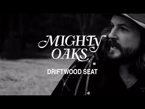 Mighty Oaks • Driftwood Seat (Official Music Video) Mp3
