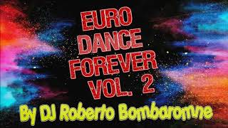 Euro Dance Forever Vol. 2 By DJ Roberto Bombaromne (P) 2018